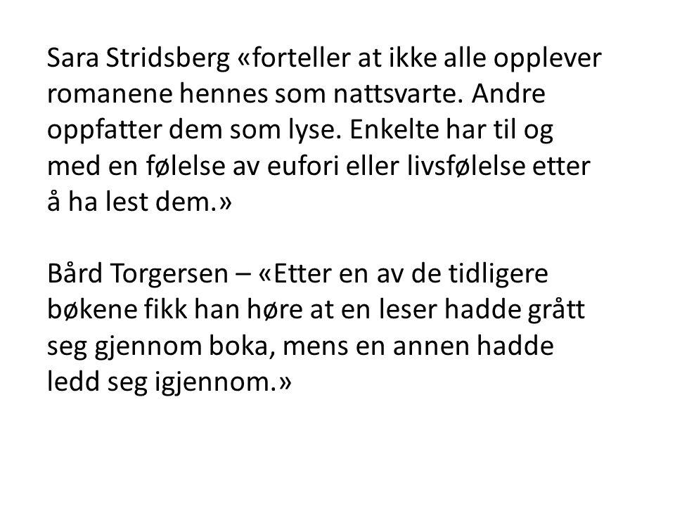 Sara Stridsberg «forteller at ikke alle opplever romanene hennes som nattsvarte. Andre oppfatter dem som lyse. Enkelte har til og med en følelse av eu