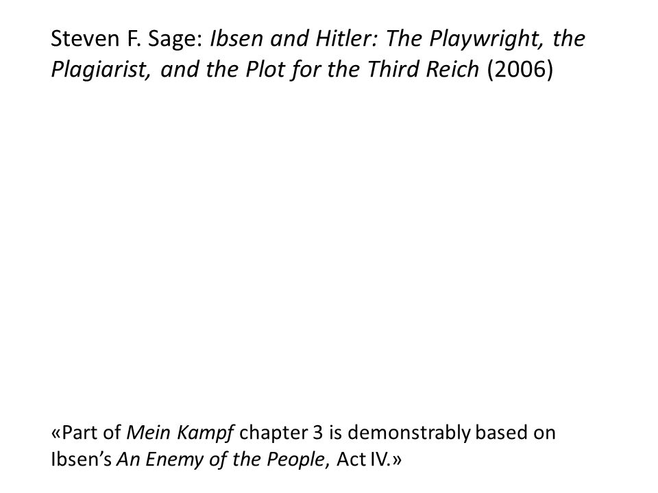 Steven F. Sage: Ibsen and Hitler: The Playwright, the Plagiarist, and the Plot for the Third Reich (2006) «Part of Mein Kampf chapter 3 is demonstrabl