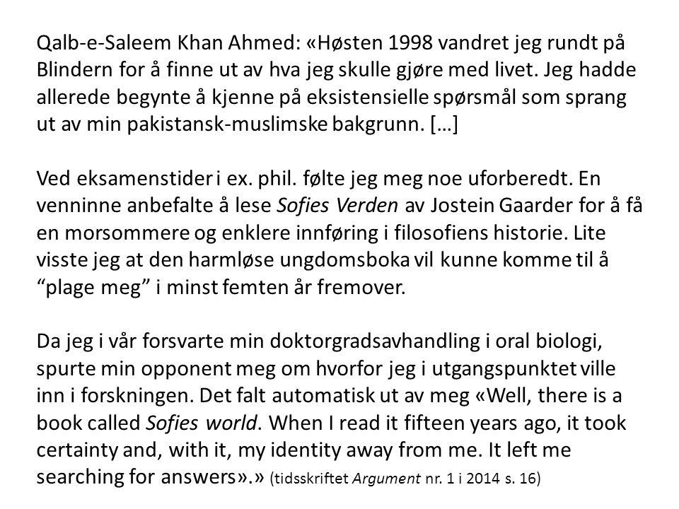 Qalb-e-Saleem Khan Ahmed: «Høsten 1998 vandret jeg rundt på Blindern for å finne ut av hva jeg skulle gjøre med livet. Jeg hadde allerede begynte å kj