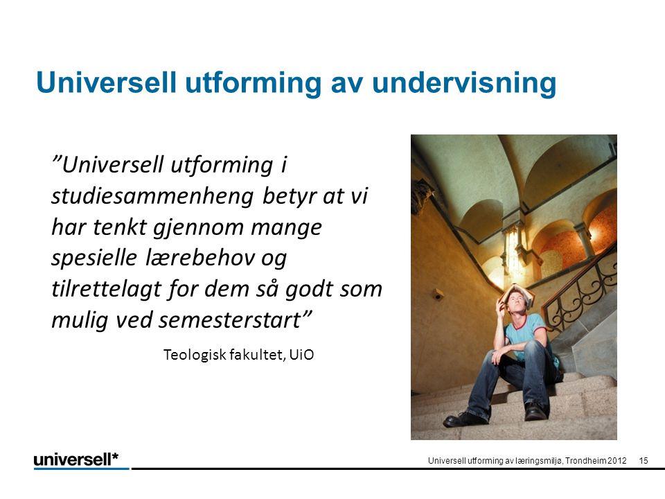 """Universell utforming av undervisning """"Universell utforming i studiesammenheng betyr at vi har tenkt gjennom mange spesielle lærebehov og tilrettelagt"""