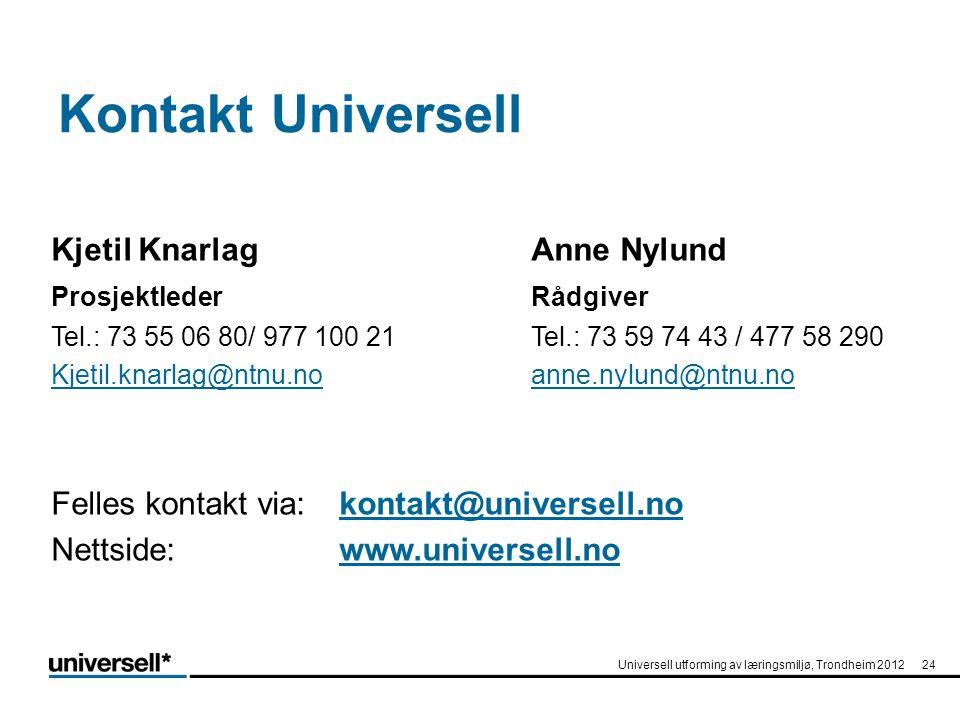 Kontakt Universell Kjetil KnarlagAnne Nylund ProsjektlederRådgiver Tel.: 73 55 06 80/ 977 100 21 Tel.: 73 59 74 43 / 477 58 290 Kjetil.knarlag@ntnu.no