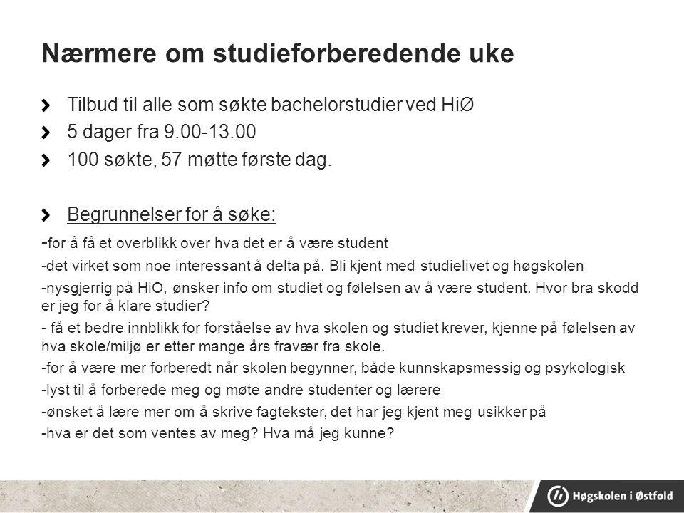 Nærmere om studieforberedende uke Tilbud til alle som søkte bachelorstudier ved HiØ 5 dager fra 9.00-13.00 100 søkte, 57 møtte første dag.