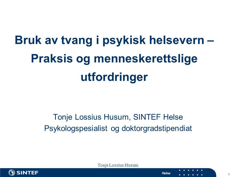 Helse 2 Tonje Lossius Husum Sola seminaret 2007 Plan for foredrag  Presentere meg  Fortelle hvorfor jeg er opptatt av dette (historier)  Utdrag fra Psykisk helsevernloven om bruk av tvang (kort)  Europeiske menneskerettskonvensjonen og bruk av tvang  Menneskerettslige risikoområder/ utfordringer i psykisk helsevern  Potensial for endring.