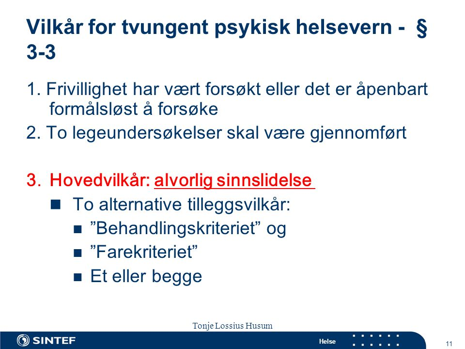 Helse 11 Tonje Lossius Husum Sola seminaret 2007 Vilkår for tvungent psykisk helsevern - § 3-3 1. Frivillighet har vært forsøkt eller det er åpenbart