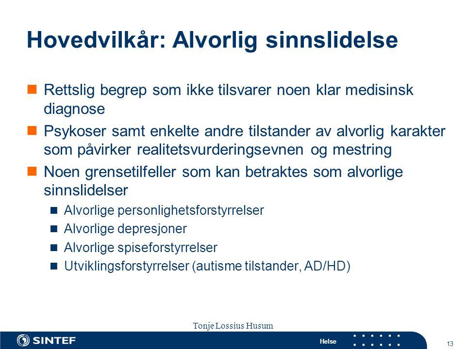 Helse 13 Tonje Lossius Husum Sola seminaret 2007 Hovedvilkår: Alvorlig sinnslidelse  Rettslig begrep som ikke tilsvarer noen klar medisinsk diagnose
