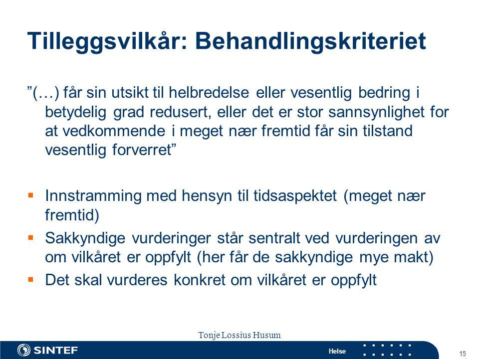 """Helse 15 Tonje Lossius Husum Sola seminaret 2007 Tilleggsvilkår: Behandlingskriteriet """"(…) får sin utsikt til helbredelse eller vesentlig bedring i be"""