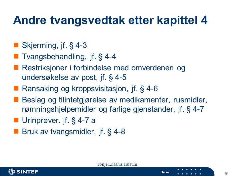 Helse 19 Tonje Lossius Husum Sola seminaret 2007 Andre tvangsvedtak etter kapittel 4  Skjerming, jf. § 4-3  Tvangsbehandling, jf. § 4-4  Restriksjo