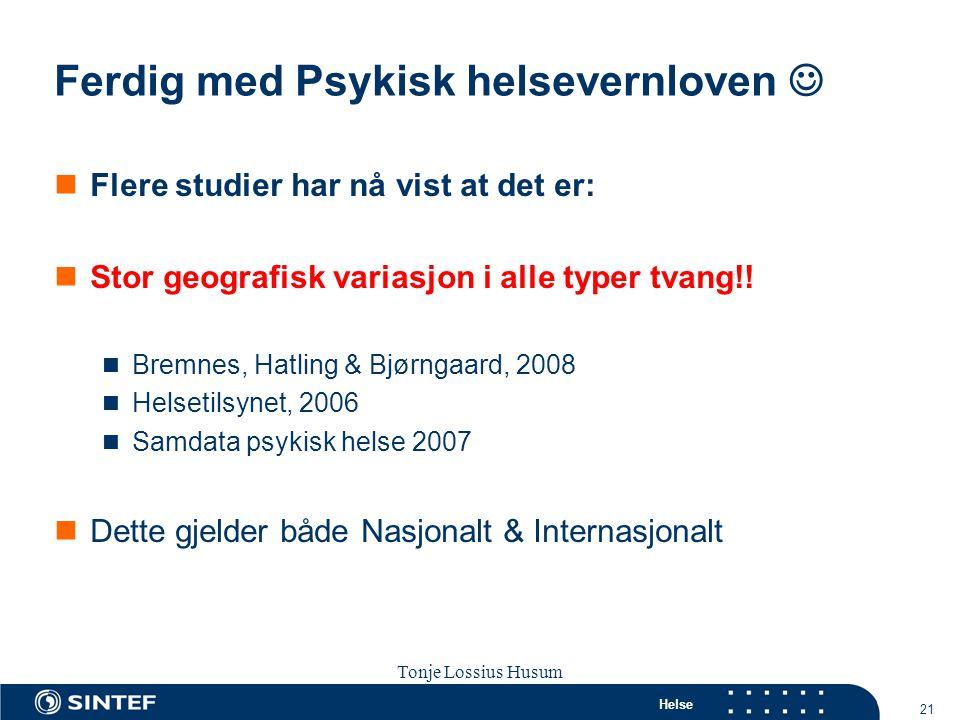 Helse 21 Tonje Lossius Husum Sola seminaret 2007 Ferdig med Psykisk helsevernloven   Flere studier har nå vist at det er:  Stor geografisk variasjo