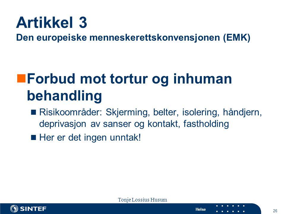 Helse 26 Tonje Lossius Husum Sola seminaret 2007 Artikkel 3 Den europeiske menneskerettskonvensjonen (EMK)  Forbud mot tortur og inhuman behandling 
