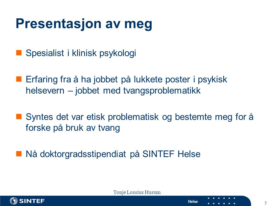 Helse 3 Tonje Lossius Husum Sola seminaret 2007 Presentasjon av meg  Spesialist i klinisk psykologi  Erfaring fra å ha jobbet på lukkete poster i ps