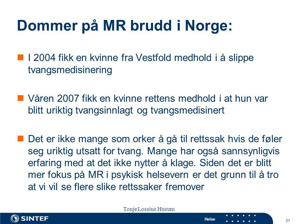 Helse 31 Tonje Lossius Husum Sola seminaret 2007 Dommer på MR brudd i Norge:  I 2004 fikk en kvinne fra Vestfold medhold i å slippe tvangsmedisinerin
