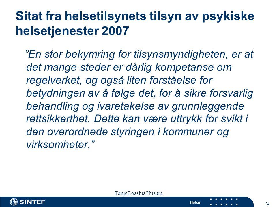 """Helse 34 Tonje Lossius Husum Sola seminaret 2007 Sitat fra helsetilsynets tilsyn av psykiske helsetjenester 2007 """"En stor bekymring for tilsynsmyndigh"""