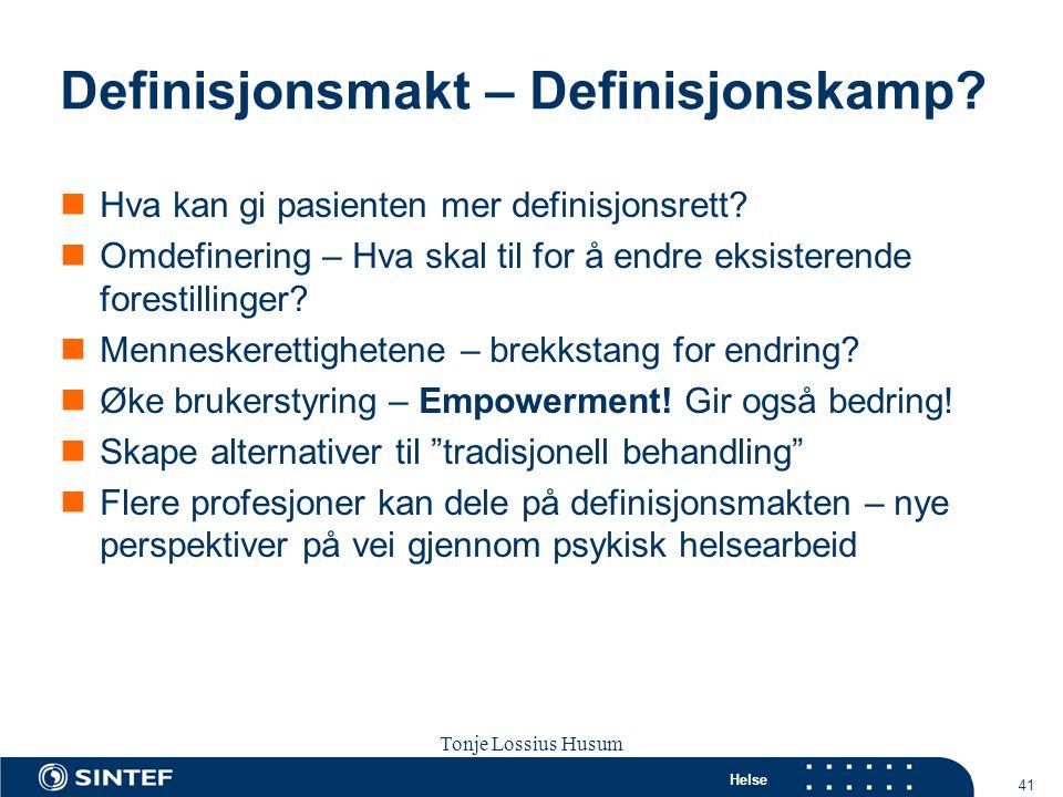 Helse 41 Tonje Lossius Husum Sola seminaret 2007 Definisjonsmakt – Definisjonskamp?  Hva kan gi pasienten mer definisjonsrett?  Omdefinering – Hva s