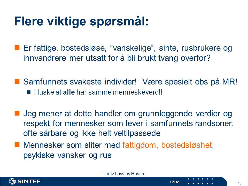 """Helse 43 Tonje Lossius Husum Sola seminaret 2007 Flere viktige spørsmål:  Er fattige, bostedsløse, """"vanskelige"""", sinte, rusbrukere og innvandrere mer"""