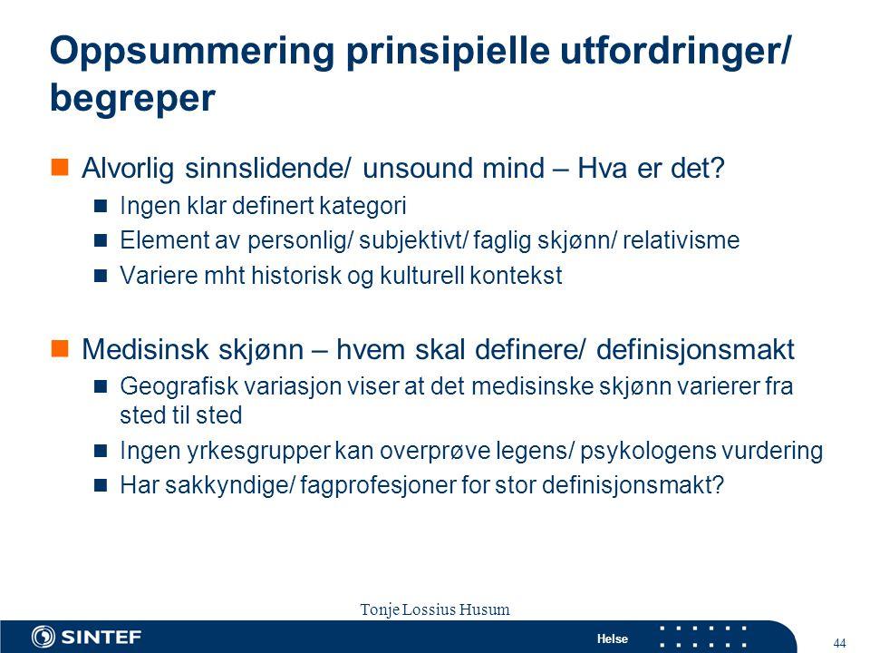 Helse 44 Tonje Lossius Husum Sola seminaret 2007 Oppsummering prinsipielle utfordringer/ begreper  Alvorlig sinnslidende/ unsound mind – Hva er det?