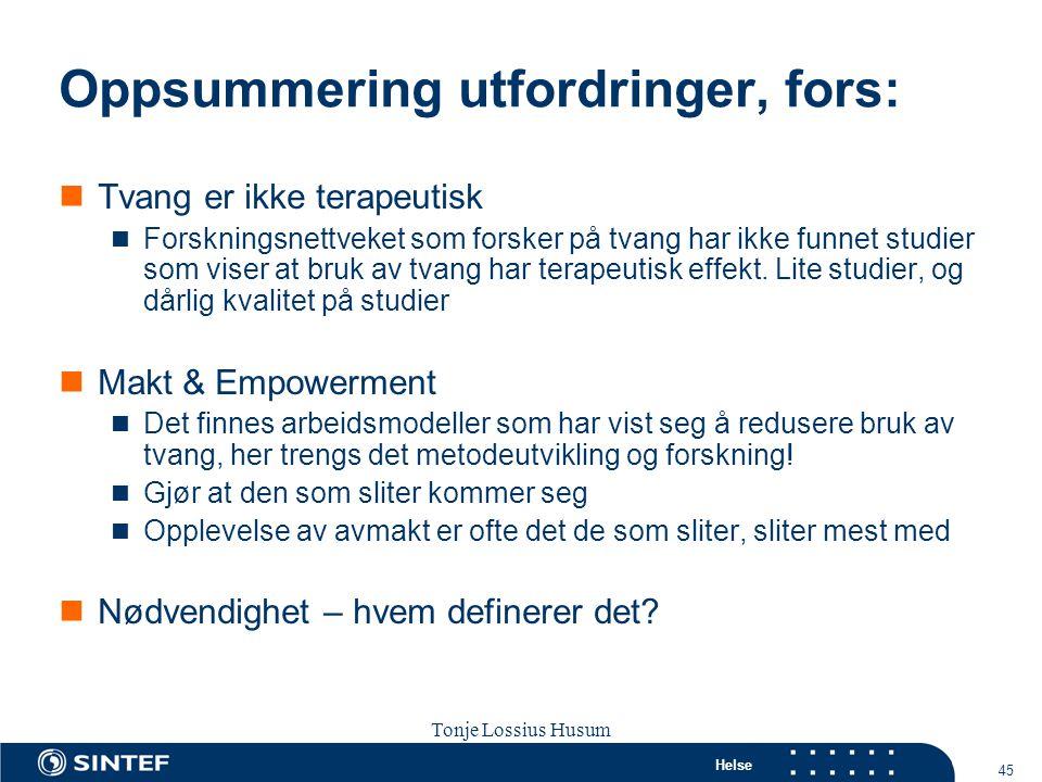 Helse 45 Tonje Lossius Husum Sola seminaret 2007 Oppsummering utfordringer, fors:  Tvang er ikke terapeutisk  Forskningsnettveket som forsker på tva
