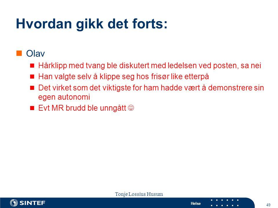 Helse 49 Tonje Lossius Husum Sola seminaret 2007 Hvordan gikk det forts:  Olav  Hårklipp med tvang ble diskutert med ledelsen ved posten, sa nei  H