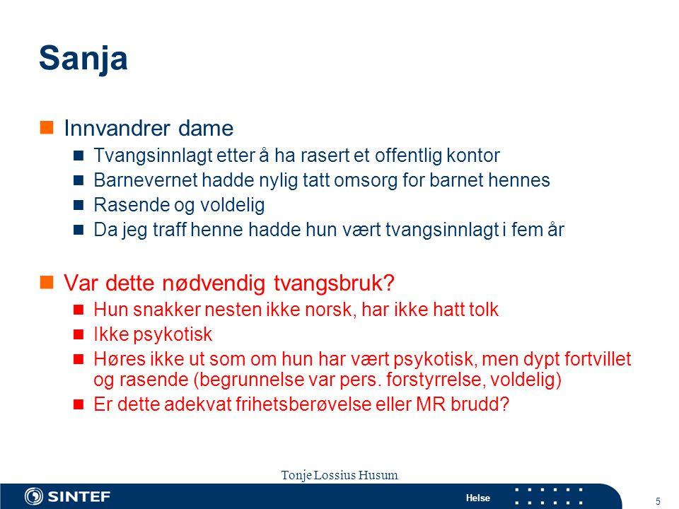 Helse 26 Tonje Lossius Husum Sola seminaret 2007 Artikkel 3 Den europeiske menneskerettskonvensjonen (EMK)  Forbud mot tortur og inhuman behandling  Risikoområder: Skjerming, belter, isolering, håndjern, deprivasjon av sanser og kontakt, fastholding  Her er det ingen unntak!