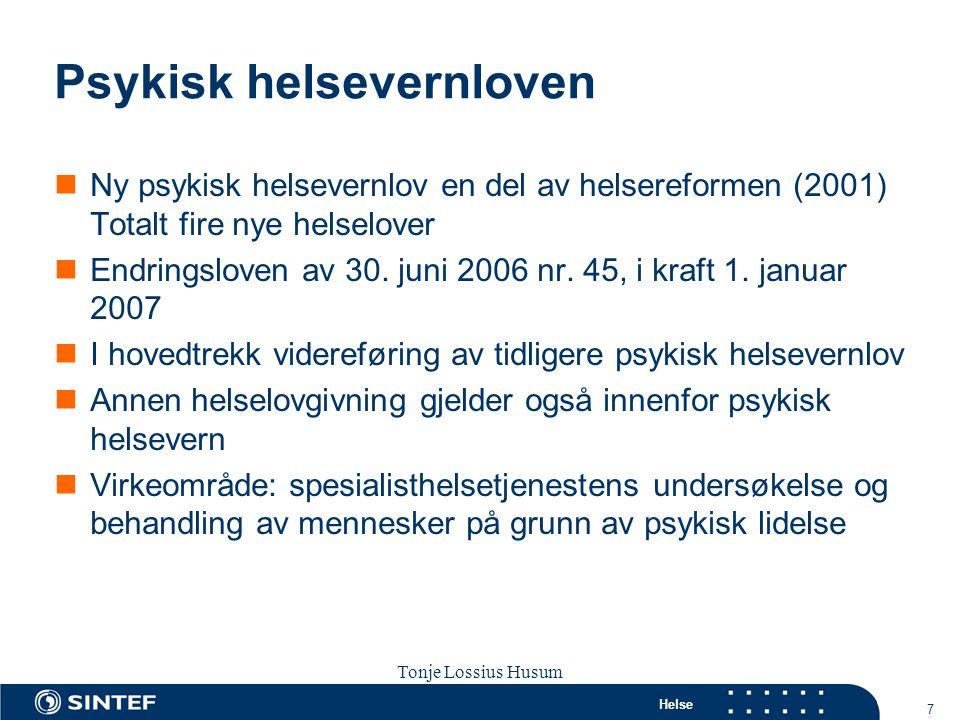 Helse 7 Tonje Lossius Husum Sola seminaret 2007 Psykisk helsevernloven  Ny psykisk helsevernlov en del av helsereformen (2001) Totalt fire nye helsel