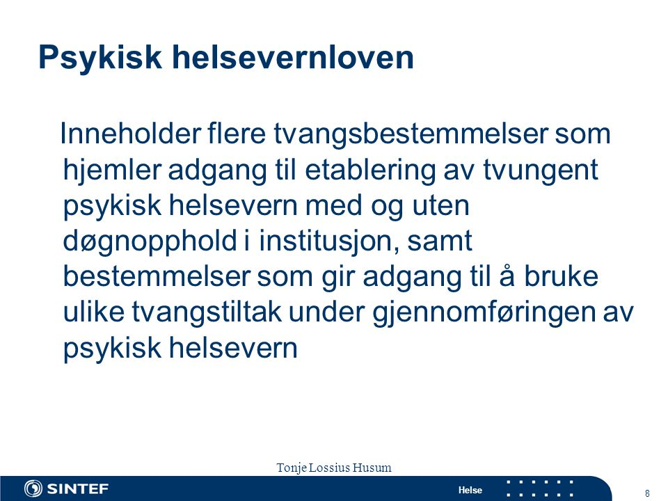 Helse 8 Tonje Lossius Husum Sola seminaret 2007 Psykisk helsevernloven Inneholder flere tvangsbestemmelser som hjemler adgang til etablering av tvunge