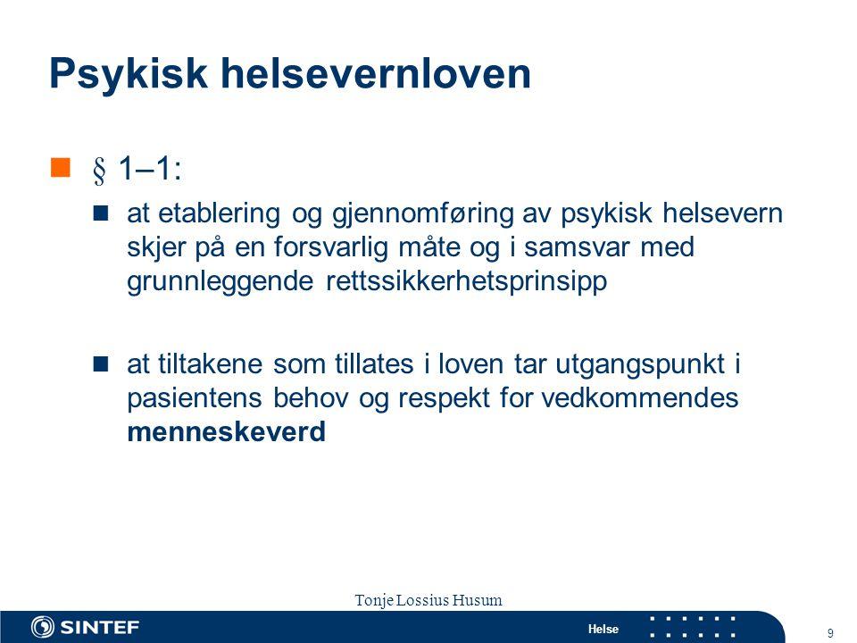 Helse 9 Tonje Lossius Husum Sola seminaret 2007 Psykisk helsevernloven  § 1–1:  at etablering og gjennomføring av psykisk helsevern skjer på en fors
