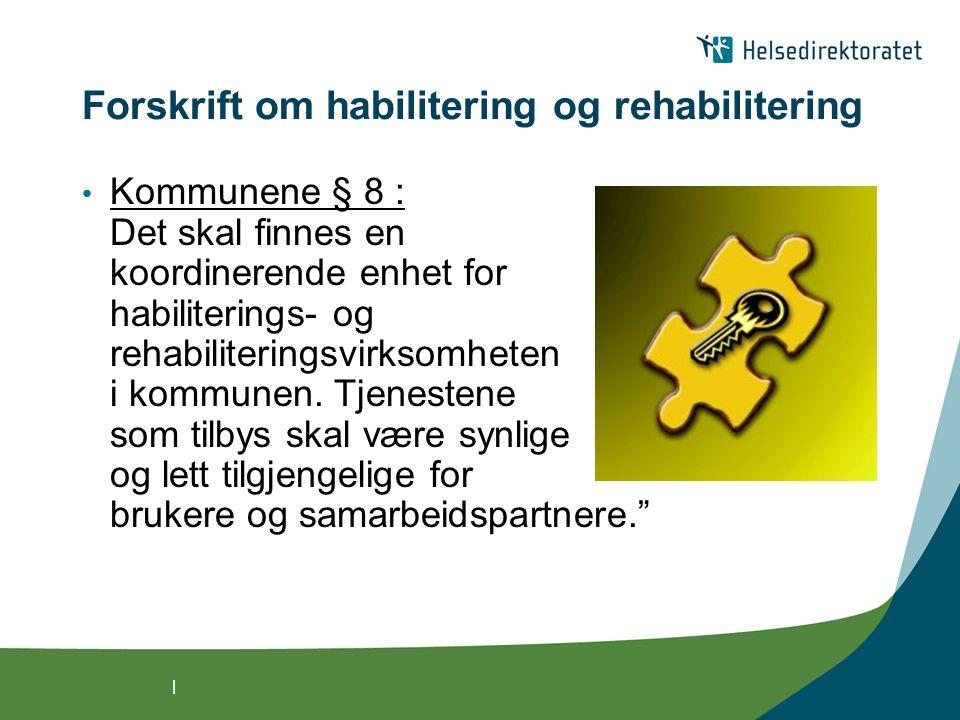 | Krav til KE i forskrift om habilitering og rehabilitering • Helseforetak § 13 Det skal finnes en koordinerende enhet i spesialisthelsetjenesten som skal ha en generell oversikt over habiliterings- og rehabiliteringstiltak i helseregionen.