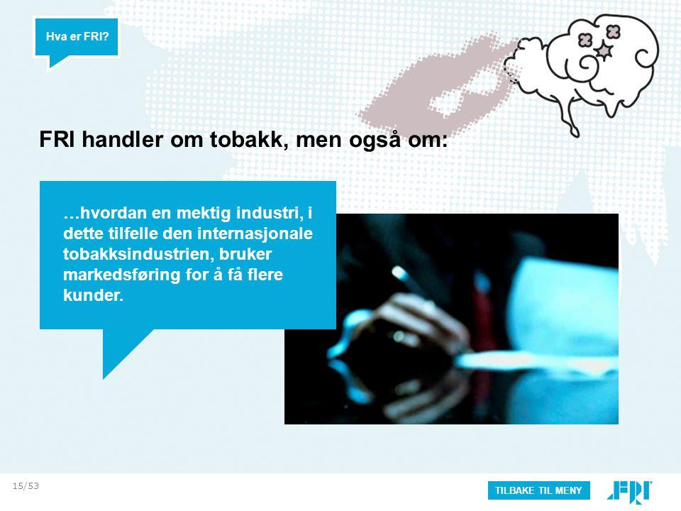 FRI handler om tobakk, men også om: Hva er FRI? TILBAKE TIL MENY …hvordan en mektig industri, i dette tilfelle den internasjonale tobakksindustrien, b