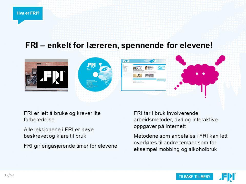 FRI – enkelt for læreren, spennende for elevene! FRI tar i bruk involverende arbeidsmetoder, dvd og interaktive oppgaver på Internett Metodene som anb
