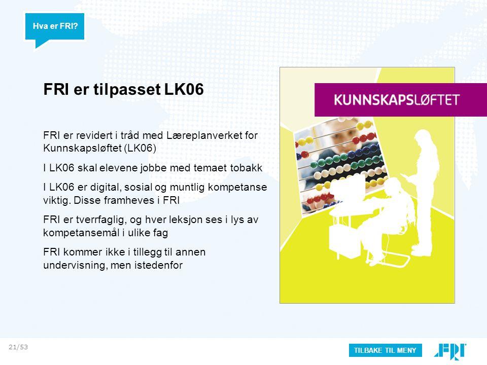 FRI er tilpasset LK06 FRI er revidert i tråd med Læreplanverket for Kunnskapsløftet (LK06) I LK06 skal elevene jobbe med temaet tobakk I LK06 er digital, sosial og muntlig kompetanse viktig.