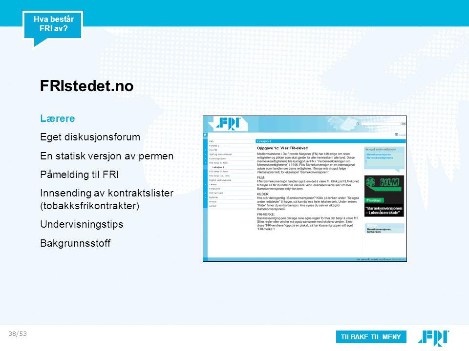 FRIstedet.no Lærere Eget diskusjonsforum En statisk versjon av permen Påmelding til FRI Innsending av kontraktslister (tobakksfrikontrakter) Undervisn