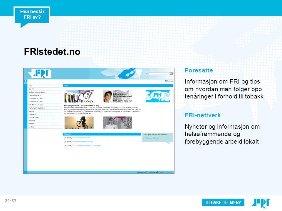 FRIstedet.no Foresatte Informasjon om FRI og tips om hvordan man følger opp tenåringer i forhold til tobakk FRI-nettverk Nyheter og informasjon om hel