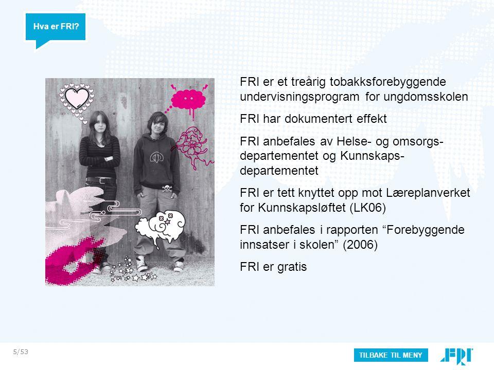 FRI er et treårig tobakksforebyggende undervisningsprogram for ungdomsskolen FRI har dokumentert effekt FRI anbefales av Helse- og omsorgs- departementet og Kunnskaps- departementet FRI er tett knyttet opp mot Læreplanverket for Kunnskapsløftet (LK06) FRI anbefales i rapporten Forebyggende innsatser i skolen (2006) FRI er gratis TILBAKE TIL MENY Hva er FRI.