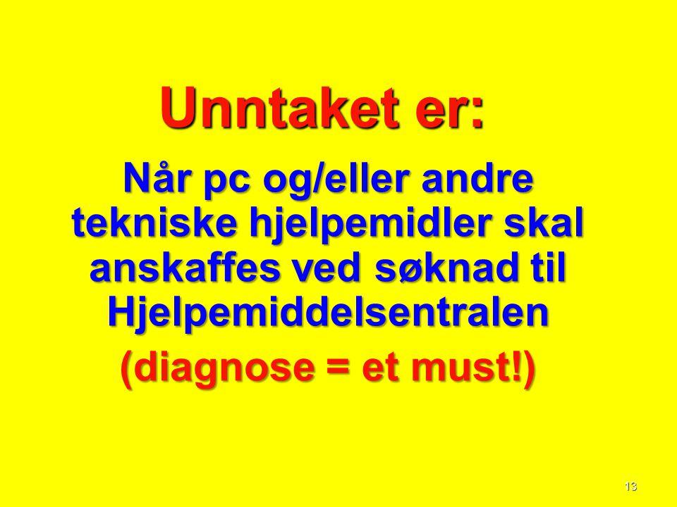 13 Unntaket er: Unntaket er: Når pc og/eller andre tekniske hjelpemidler skal anskaffes ved søknad til Hjelpemiddelsentralen (diagnose = et must!)