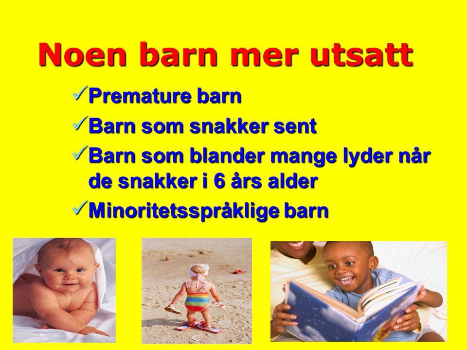17 Noen barn mer utsatt  Premature barn  Barn som snakker sent  Barn som blander mange lyder når de snakker i 6 års alder  Minoritetsspråklige bar