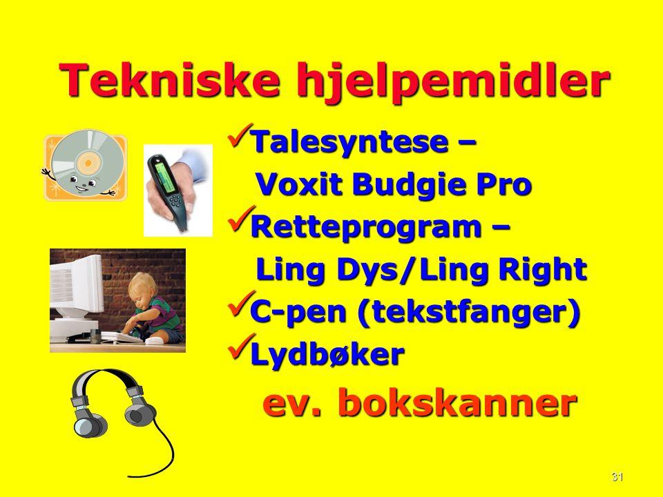 31 Tekniske hjelpemidler  Talesyntese – Voxit Budgie Pro Voxit Budgie Pro  Retteprogram – Ling Dys/Ling Right Ling Dys/Ling Right  C-pen (tekstfang