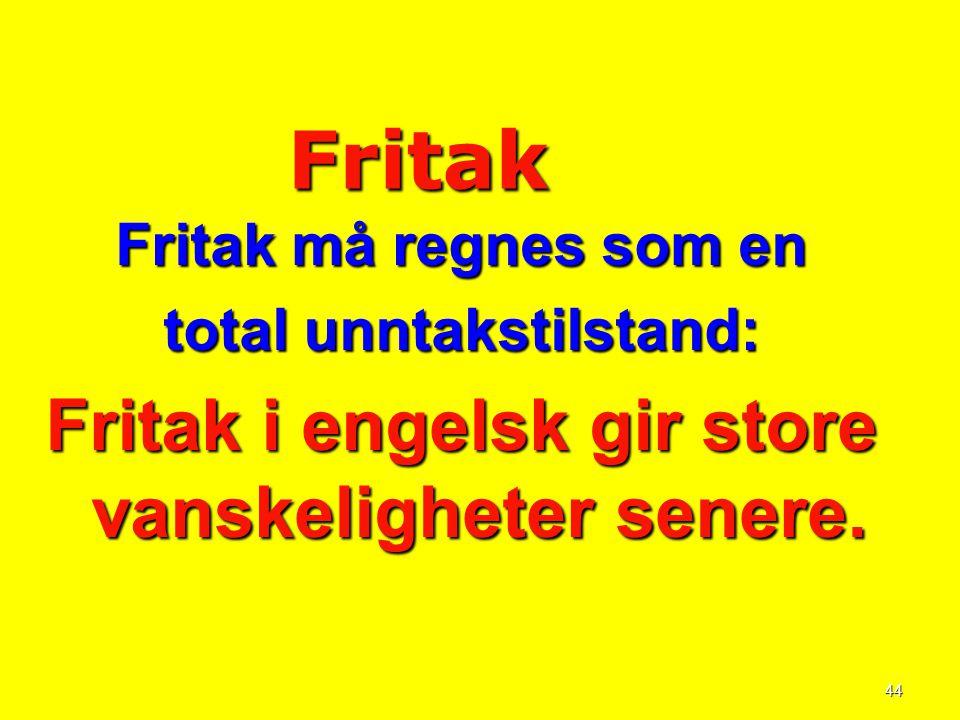 44 Fritak Fritak må regnes som en total unntakstilstand: Fritak i engelsk gir store vanskeligheter senere.