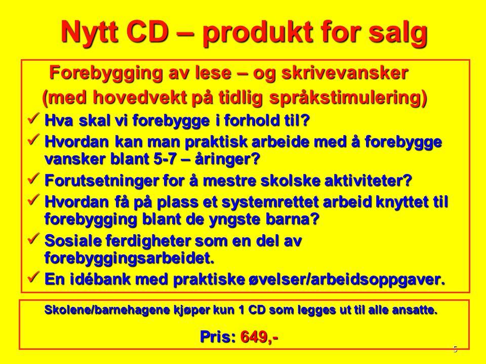 5 Nytt CD – produkt for salg Forebygging av lese – og skrivevansker Forebygging av lese – og skrivevansker (med hovedvekt på tidlig språkstimulering)