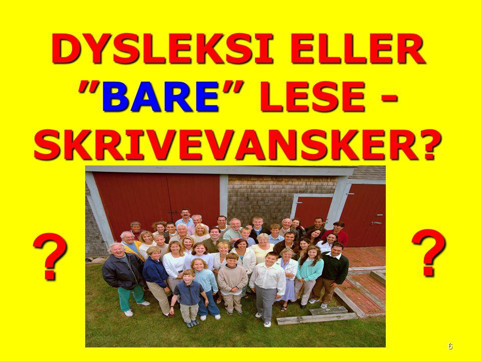 """6 DYSLEKSI ELLER """"BARE"""" LESE - SKRIVEVANSKER? ? ?"""