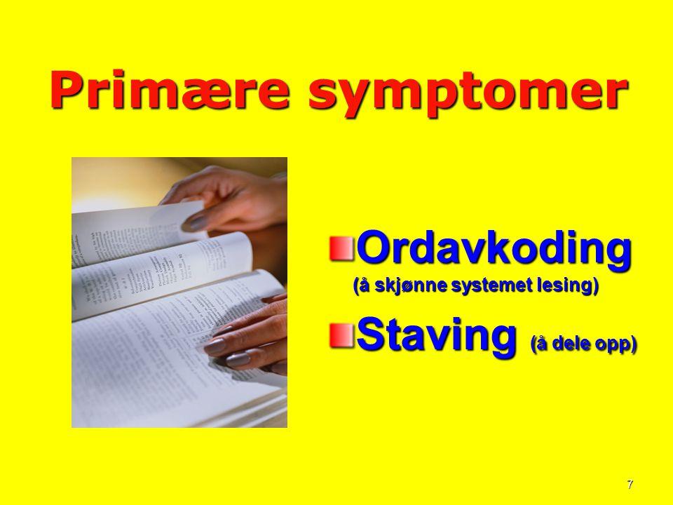 7 Primære symptomer Ordavkoding (å skjønne systemet lesing) Staving (å dele opp)