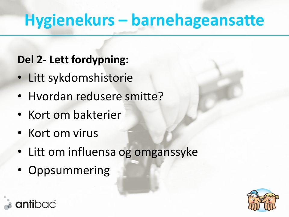 Hygienekurs – barnehageansatte Del 2- Lett fordypning: • Litt sykdomshistorie • Hvordan redusere smitte.