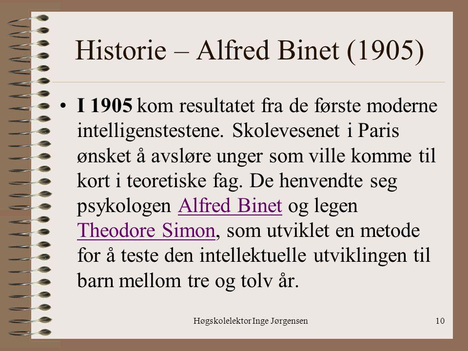 Høgskolelektor Inge Jørgensen10 Historie – Alfred Binet (1905) •I 1905 kom resultatet fra de første moderne intelligenstestene. Skolevesenet i Paris ø