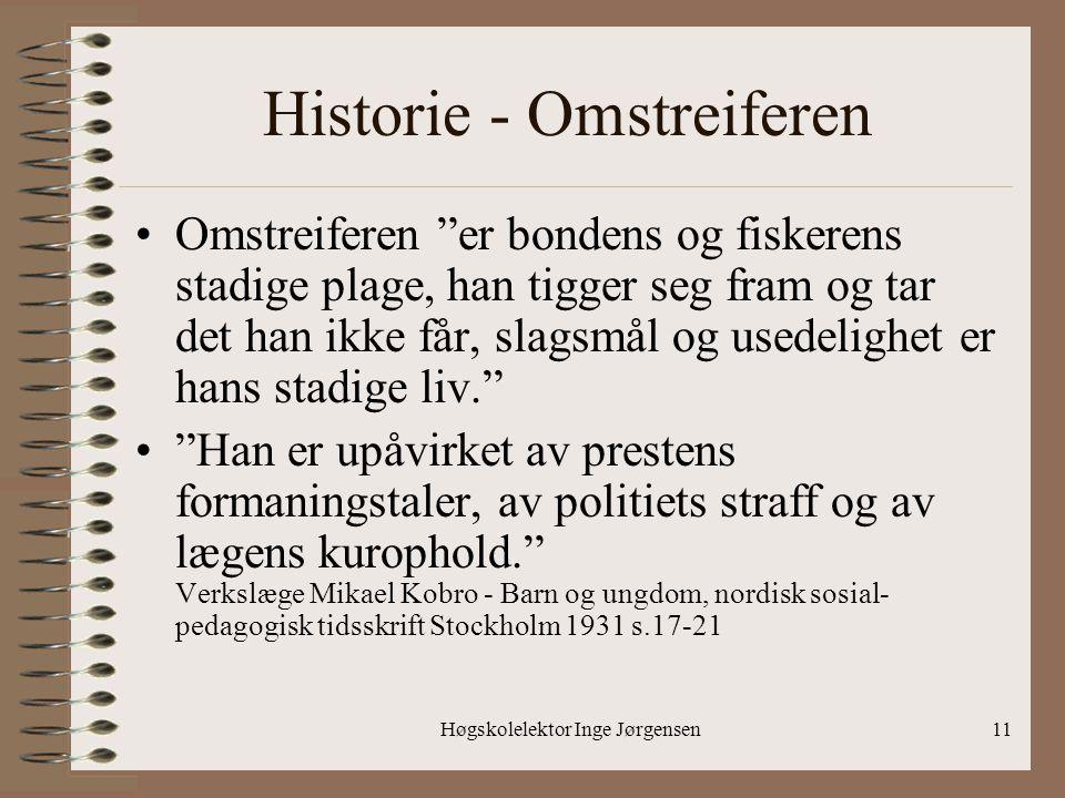 """Høgskolelektor Inge Jørgensen11 Historie - Omstreiferen •Omstreiferen """"er bondens og fiskerens stadige plage, han tigger seg fram og tar det han ikke"""