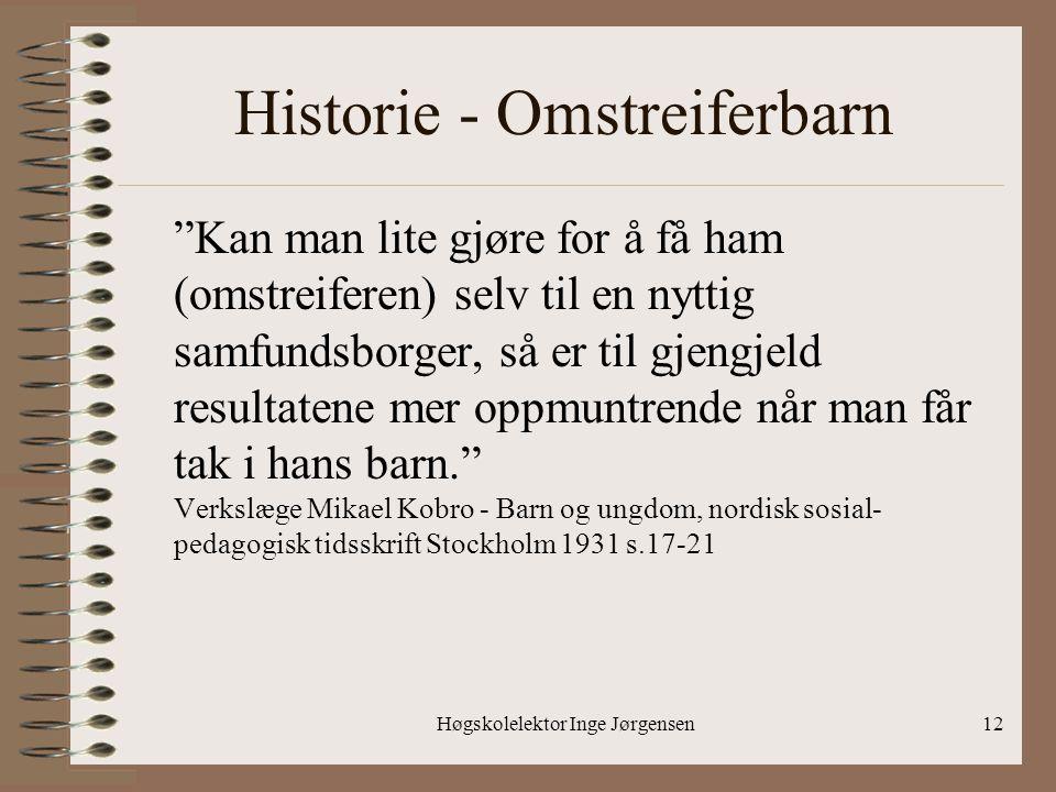 """Høgskolelektor Inge Jørgensen12 Historie - Omstreiferbarn """"Kan man lite gjøre for å få ham (omstreiferen) selv til en nyttig samfundsborger, så er til"""