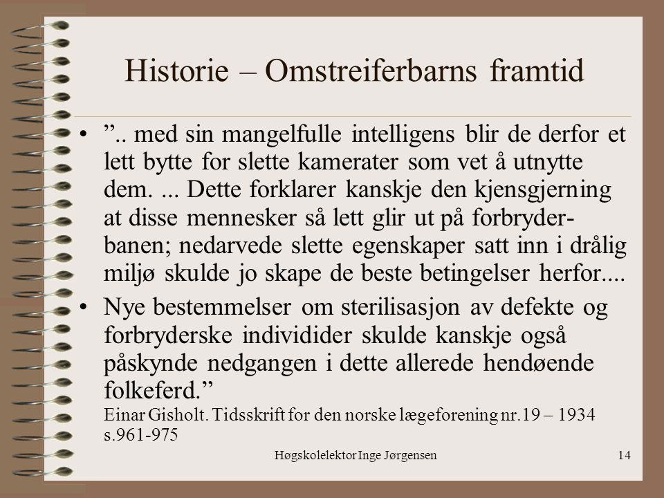 """Høgskolelektor Inge Jørgensen14 Historie – Omstreiferbarns framtid •"""".. med sin mangelfulle intelligens blir de derfor et lett bytte for slette kamera"""