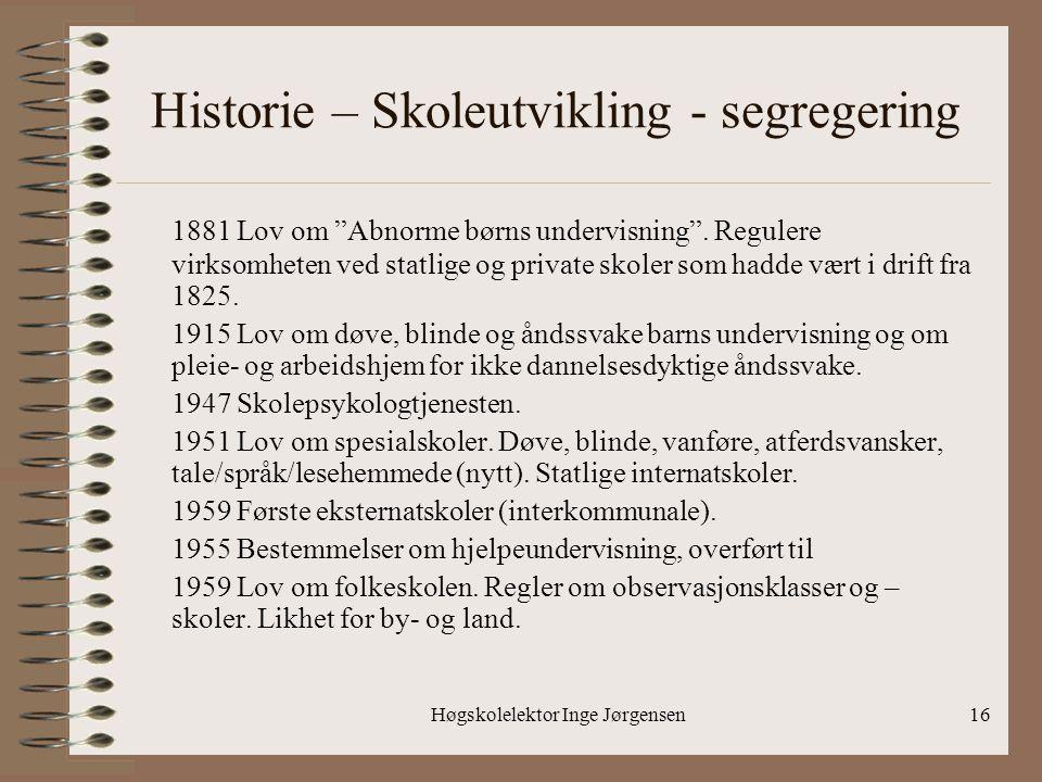 """Høgskolelektor Inge Jørgensen16 Historie – Skoleutvikling - segregering 1881Lov om """"Abnorme børns undervisning"""". Regulere virksomheten ved statlige og"""