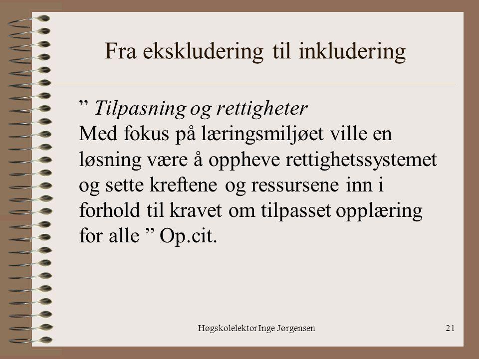 """Høgskolelektor Inge Jørgensen21 Fra ekskludering til inkludering """" Tilpasning og rettigheter Med fokus på læringsmiljøet ville en løsning være å opphe"""