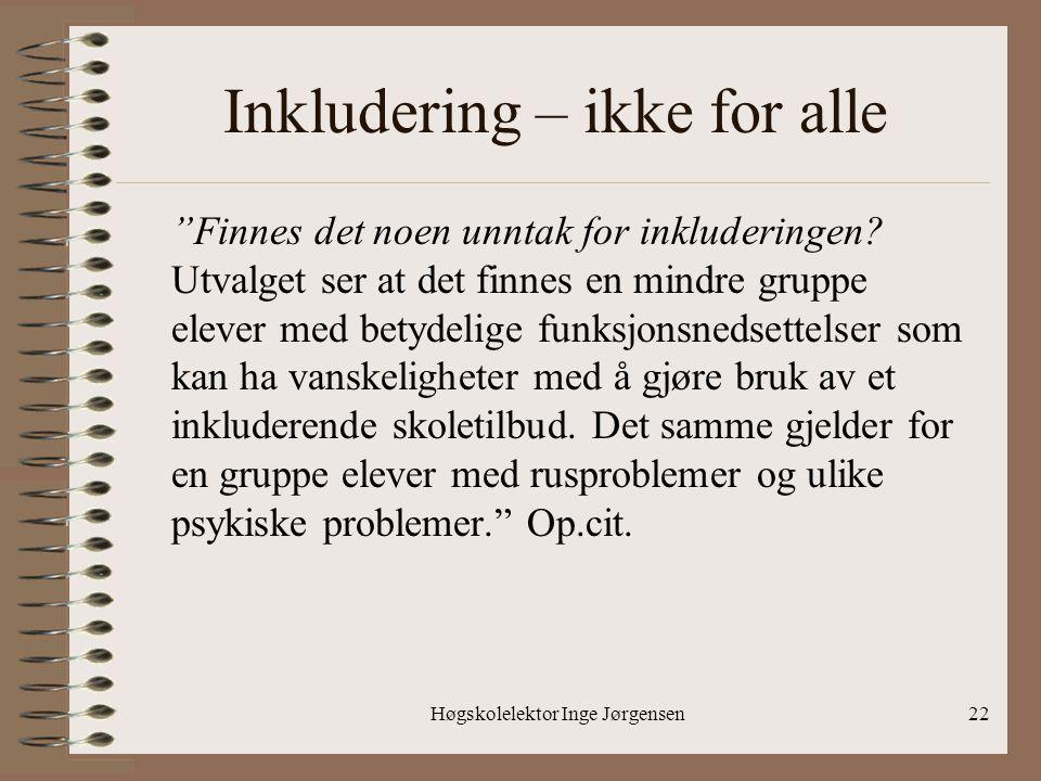 """Høgskolelektor Inge Jørgensen22 Inkludering – ikke for alle """"Finnes det noen unntak for inkluderingen? Utvalget ser at det finnes en mindre gruppe ele"""
