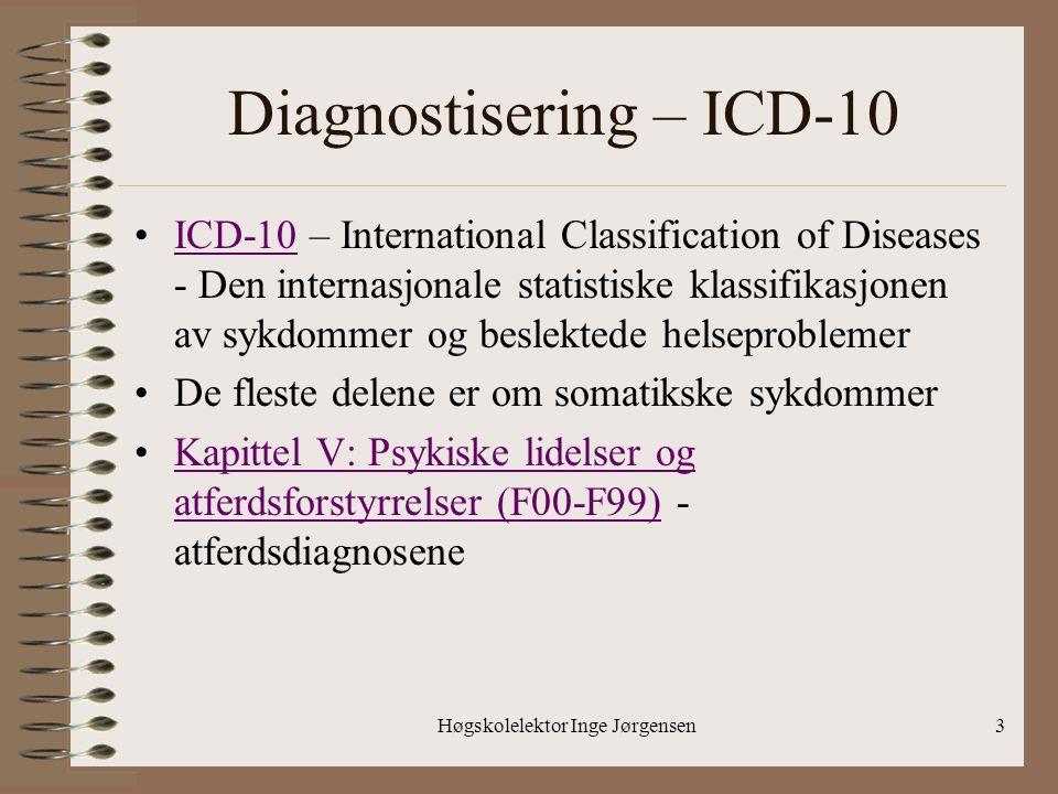 Høgskolelektor Inge Jørgensen3 Diagnostisering – ICD-10 •ICD-10 – International Classification of Diseases - Den internasjonale statistiske klassifika
