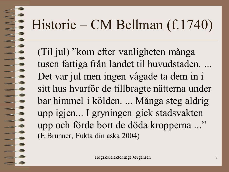 """Høgskolelektor Inge Jørgensen7 Historie – CM Bellman (f.1740) (Til jul) """"kom efter vanligheten många tusen fattiga från landet til huvudstaden.... Det"""