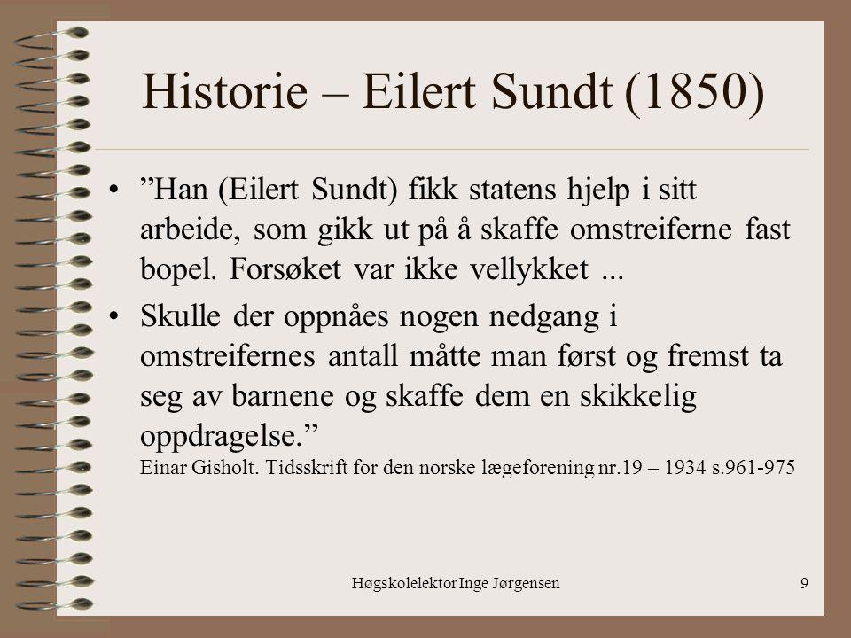 """Høgskolelektor Inge Jørgensen9 Historie – Eilert Sundt (1850) •""""Han (Eilert Sundt) fikk statens hjelp i sitt arbeide, som gikk ut på å skaffe omstreif"""